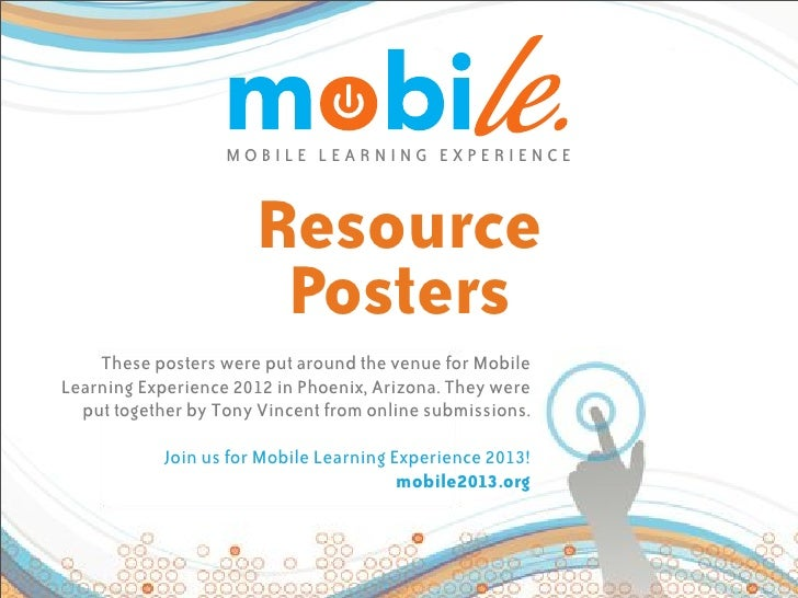 MOBILE LEARNING EXPERIENCE                      Resource                       Posters    These posters were put around th...