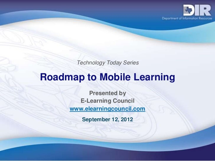 Technology Today SeriesRoadmap to Mobile Learning           Presented by       E-Learning Council     www.elearningcouncil...