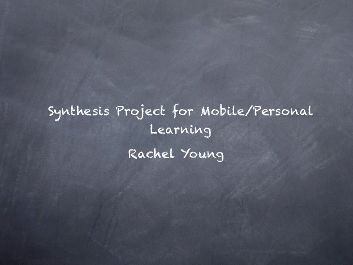 Synthesis Project for Mobile/Personal               Learning           Rachel Young