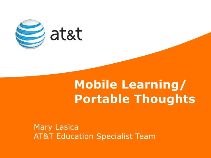 Mobile Learning/ Portable Thoughts Mary Lasica AT&T Education Specialist Team
