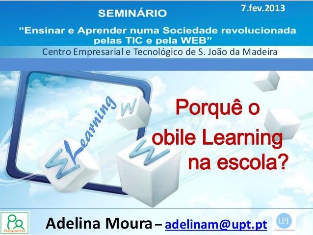 7.fev.2013Centro Empresarial e Tecnológico de S. João da Madeira                           Porquê o                       ...