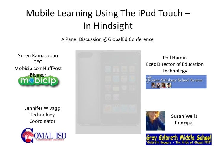 Mobile Learning Using The iPod Touch –                 In Hindsight                      A Panel Discussion @GlobalEd Conf...