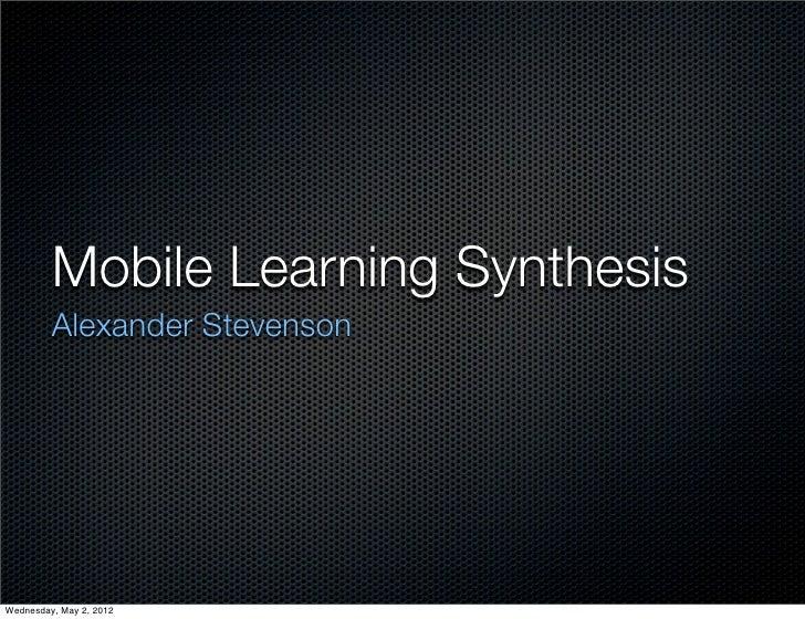 Mobile Learning Synthesis         Alexander StevensonWednesday, May 2, 2012
