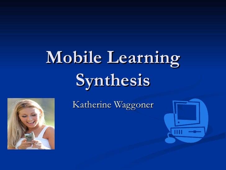 Mobile Learning  Synthesis  Katherine Waggoner