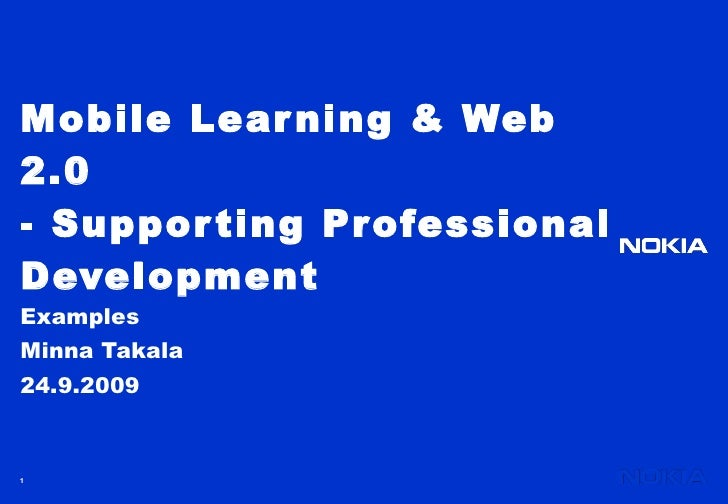 Mobile Learning & Web 2.0  - Supporting Professional Development  Examples  Minna Takala 24.9.2009