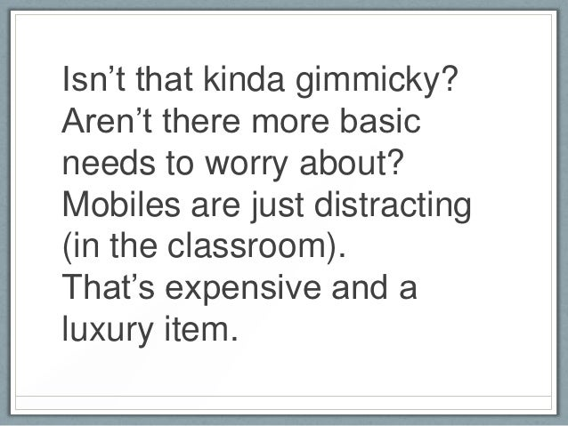 """Isn""""t that kinda gimmicky?Aren""""t there more basicneeds to worry about?Mobiles are just distracting(in the classroom).That""""..."""