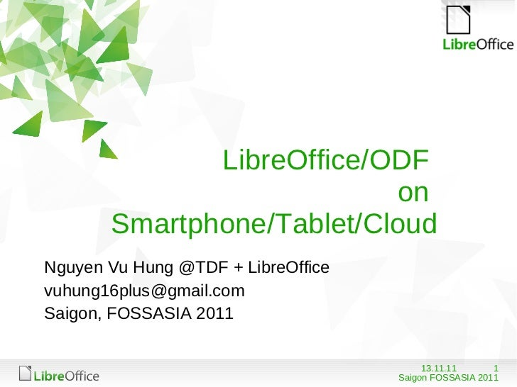 LibreOffice/ODF  on  Smartphone/Tablet/Cloud <ul><li>Nguyen Vu Hung @TDF + LibreOffice