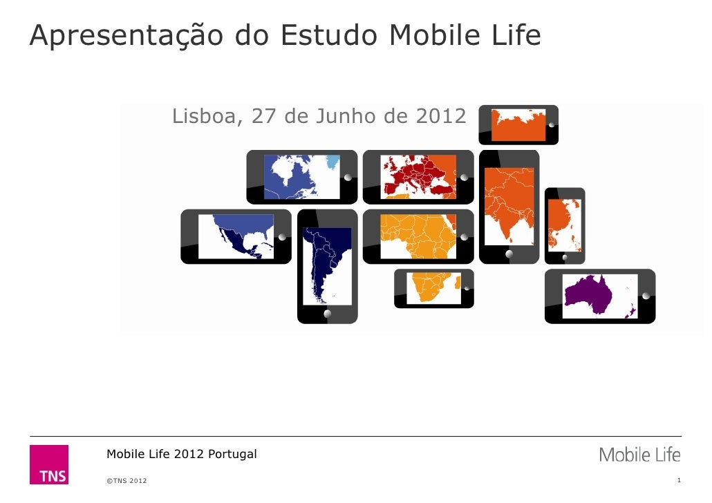 Apresentação do Estudo Mobile Life                 Lisboa, 27 de Junho de 2012     Mobile Life 2012 Portugal     ©TNS 2012...