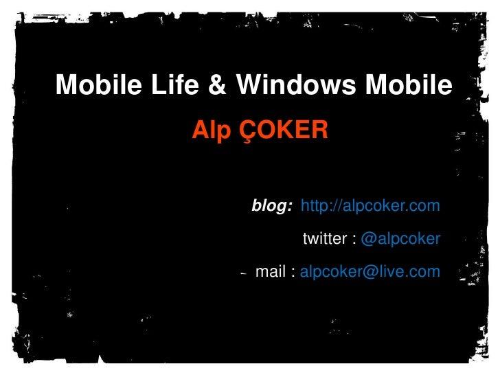Mobile Life & Windows Mobile<br />Alp ÇOKER<br />blog:  http://alpcoker.com<br />twitter : @alpcoker<br />mail : alpcoker@...