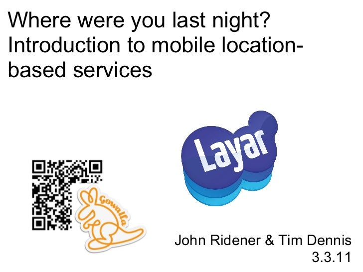 Where were you last night?Introduction to mobile location-based services                  John Ridener & Tim Dennis       ...