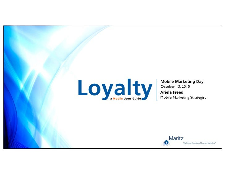 Loyalty                           Mobile Marketing Day                           October 13, 2010                         ...