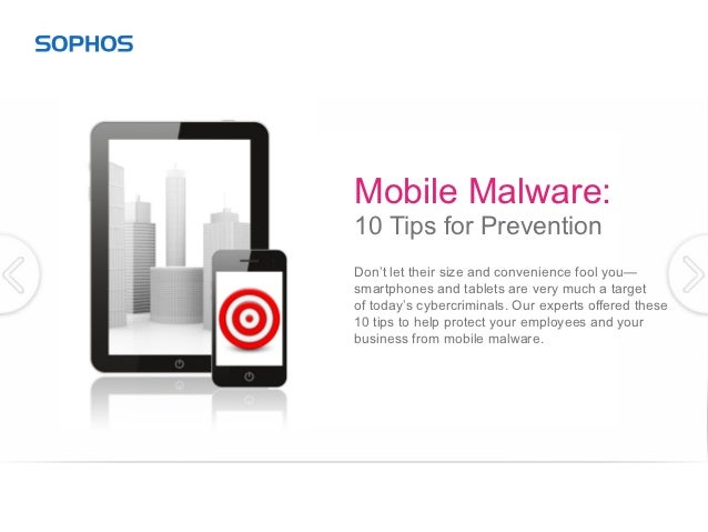 Mobile Malware:10 Tips for PreventionDon't let their size and convenience fool you—smartphones and tablets are very much a...