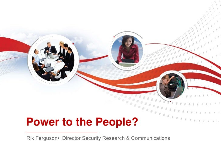 Power to the People?Rik Ferguson• Director Security Research & Communications