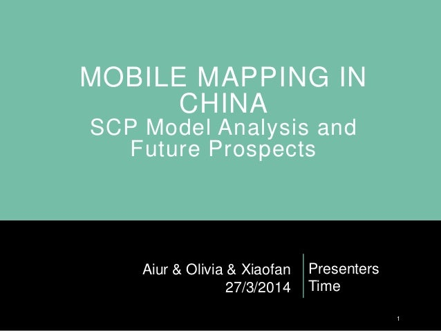 MOBILE MAPPING IN CHINA SCP Model Analysis and Future Prospects Presenters Time 1 Aiur & Olivia & Xiaofan 27/3/2014