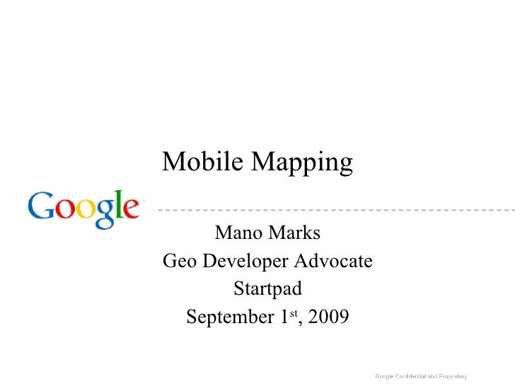 Mobile Mapping Mano Marks Geo Developer Advocate Startpad September 1 st , 2009