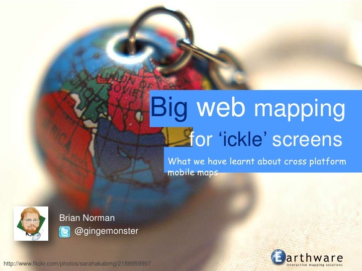 Big web mapping<br />for'ickle' screens<br />What we have learnt about cross platform mobile maps<br />@gingemonster<br />...