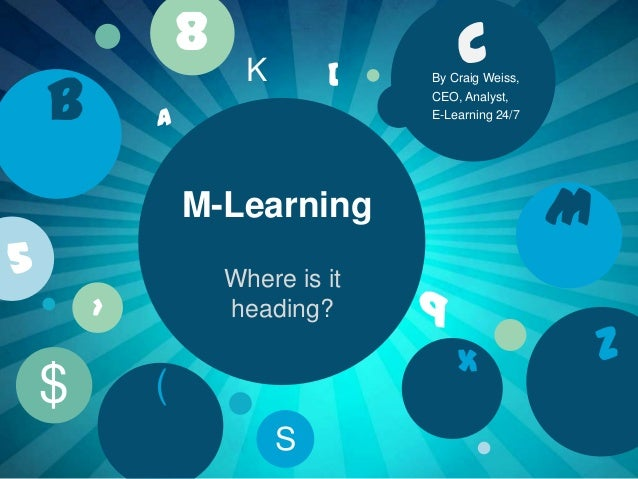 8  b  By Craig Weiss, CEO, Analyst, E-Learning 24/7  M-Learning Where is it heading?  >  $  [  K  a    5  C  (  9   S  ...