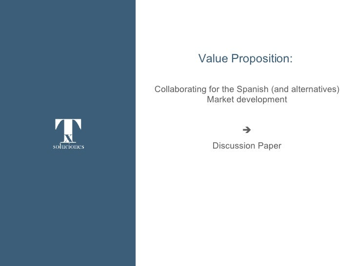Value Proposition:  Collaborating  for the Spanish (and alternatives) Market development  Discussion Paper