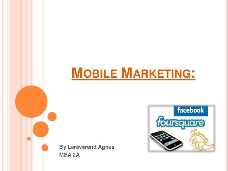 Mobile Marketing:<br />By Lerévérend Agnès<br />MBA 2A<br />