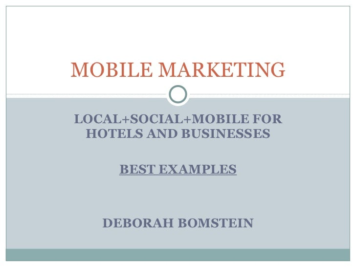 LOCAL+SOCIAL+MOBILE FOR HOTELS AND BUSINESSES BEST EXAMPLES DEBORAH BOMSTEIN MOBILE MARKETING