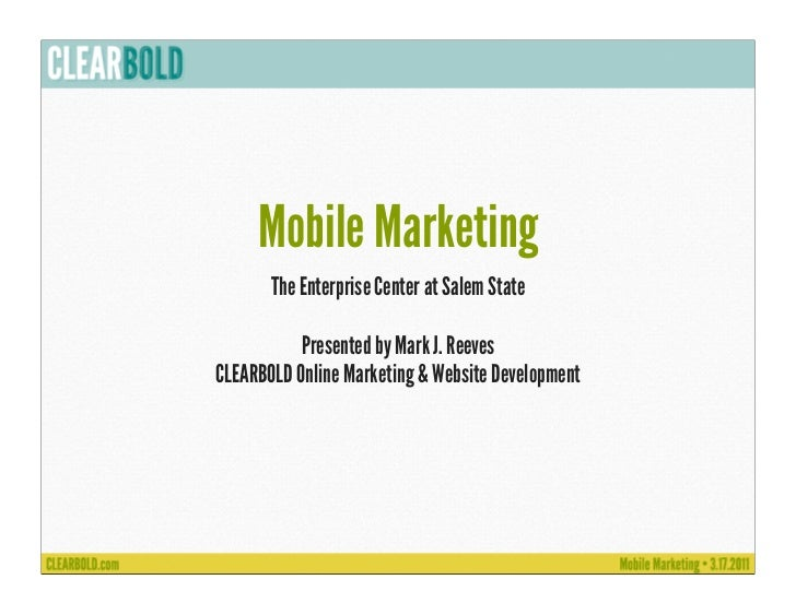 Mobile Marketing       The Enterprise Center at Salem State           Presented by Mark J. ReevesCLEARBOLD Online Marketin...