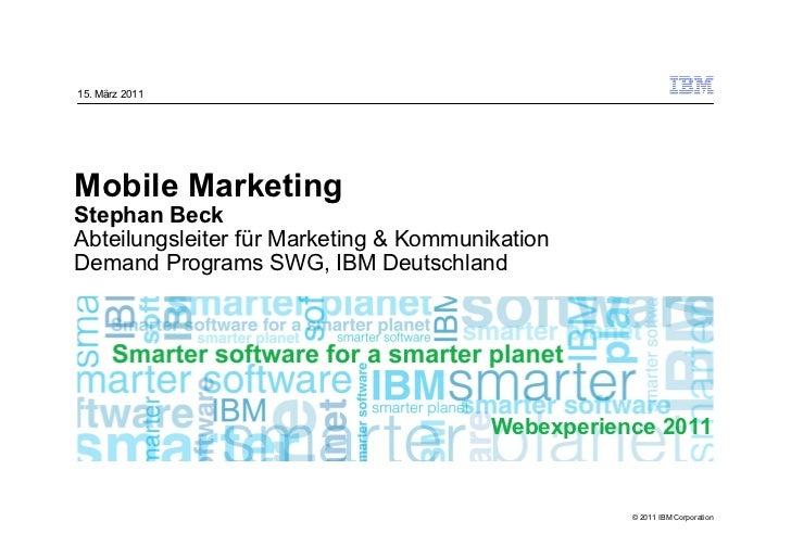 15. März 2011Mobile MarketingStephan BeckAbteilungsleiter für Marketing & KommunikationDemand Programs SWG, IBM Deutschlan...