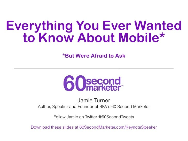 Everything You Ever Wanted  to Know About Mobile*                  *But Were Afraid to Ask                         Jamie T...
