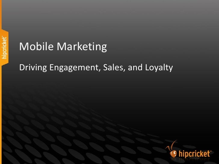 Mobile MarketingDriving Engagement, Sales, and Loyalty