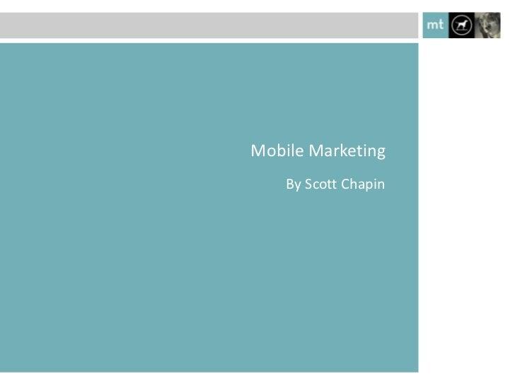 Mobile Marketing    By Scott Chapin