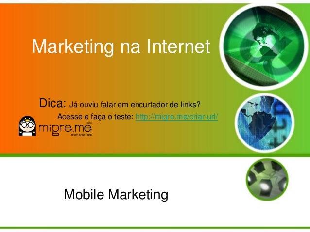 Marketing na InternetDica: Já ouviu falar em encurtador de links?     Acesse e faça o teste: http://migre.me/criar-url/   ...