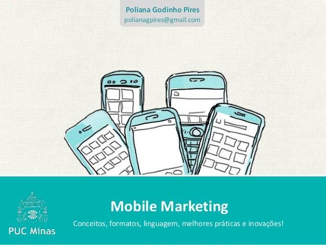 Poliana Godinho Pires               polianagpires@gmail.com          Mobile MarketingConceitos, formatos, linguagem, melho...