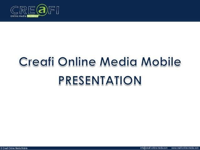 www.creafi-online-media.cominfo@creafi-online-media.com© Creafi Online Media Mobile