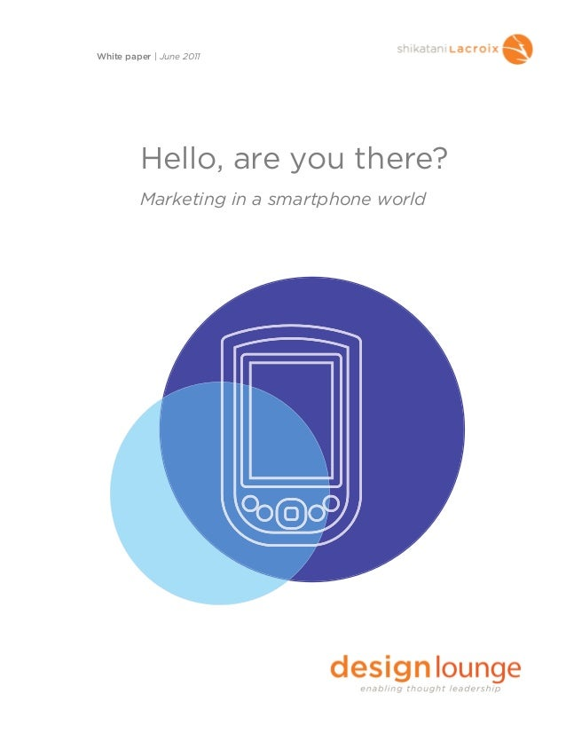 Hello, are you there?Marketing in a smartphone worldWhite paper | June 2011