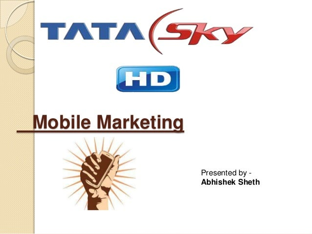Mobile Marketing Presented by Abhishek Sheth