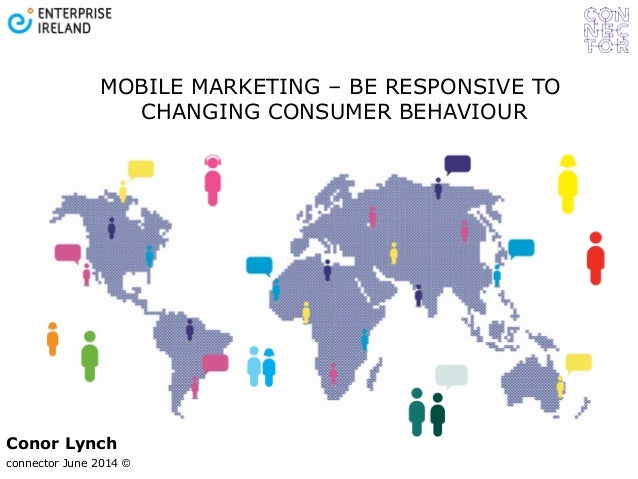 connector June 2014 © Conor Lynch MOBILE MARKETING – BE RESPONSIVE TO CHANGING CONSUMER BEHAVIOUR