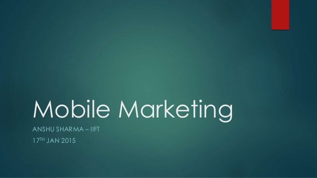 Mobile Marketing ANSHU SHARMA – IIFT 17TH JAN 2015