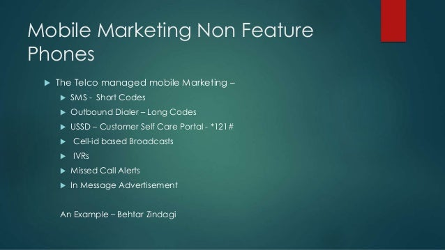 Mobile Marketing Non Feature Phones  The Telco managed mobile Marketing –  SMS - Short Codes  Outbound Dialer – Long Co...