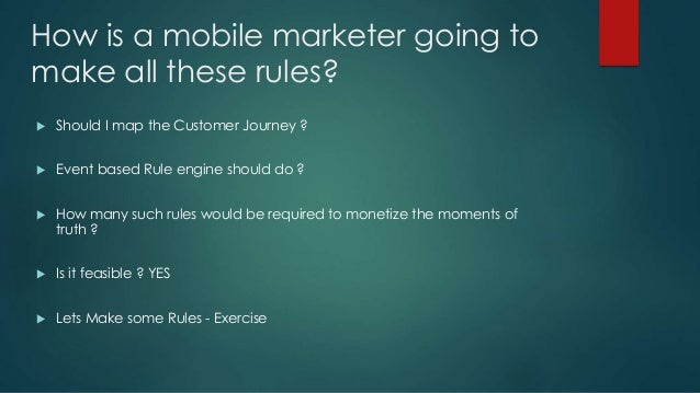 How is a mobile marketer going to make all these rules?  Should I map the Customer Journey ?  Event based Rule engine sh...