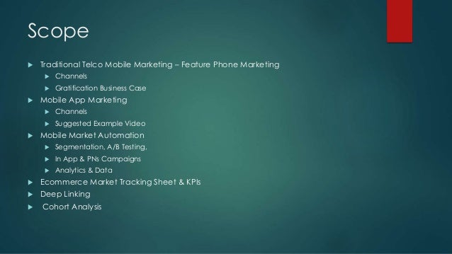 Scope  Traditional Telco Mobile Marketing – Feature Phone Marketing  Channels  Gratification Business Case  Mobile App...