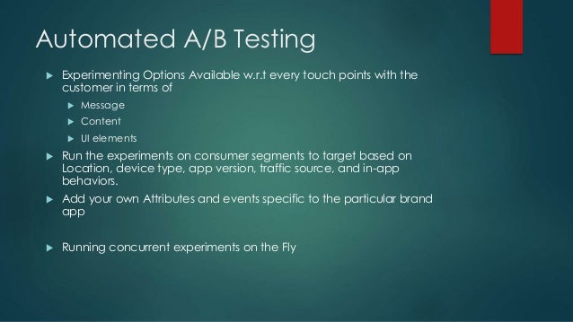 Automated A/B Testing  Experimenting Options Available w.r.t every touch points with the customer in terms of  Message ...