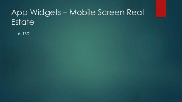 App Widgets – Mobile Screen Real Estate  TBD
