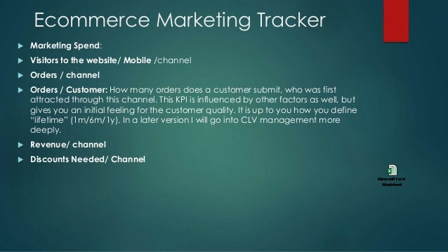 Ecommerce Marketing Tracker  Marketing Spend:  Visitors to the website/ Mobile /channel  Orders / channel  Orders / Cu...