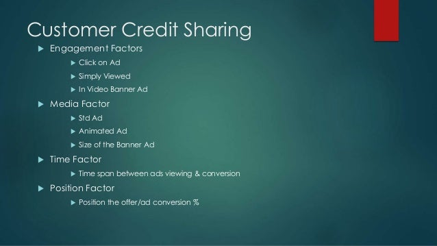 Customer Credit Sharing  Engagement Factors  Click on Ad  Simply Viewed  In Video Banner Ad  Media Factor  Std Ad  ...