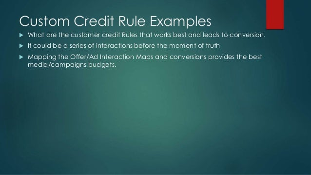 Custom Credit Rule Examples  What are the customer credit Rules that works best and leads to conversion.  It could be a ...