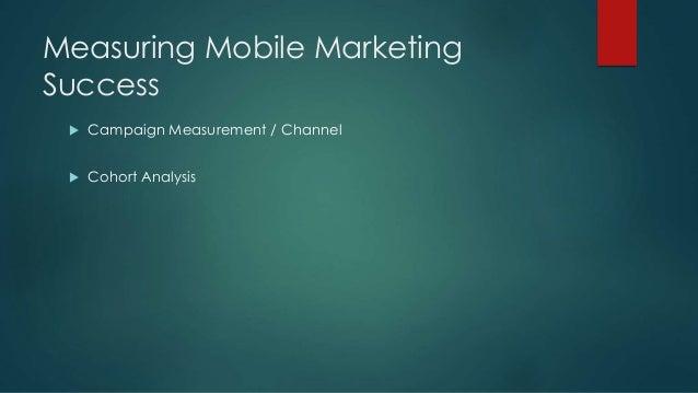 Measuring Mobile Marketing Success  Campaign Measurement / Channel  Cohort Analysis