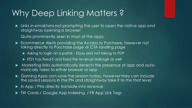 Why Deep Linking Matters ?  Links in email/sms not prompting the user to open the native app and straightway opening a br...
