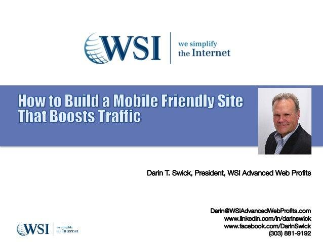 Darin T. Swick, President, WSI Advanced Web Profits         Darin@WSIAdvancedWebProfits.com www.linkedin.com/in/darinswick...