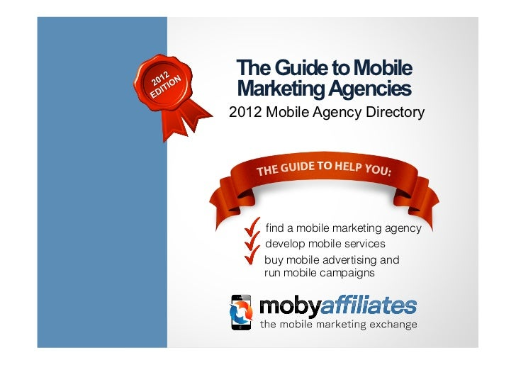 The Guide to MobileMarketing Agencies2012 Mobile Agency Directory     find a mobile marketing agency     develop mobile ser...