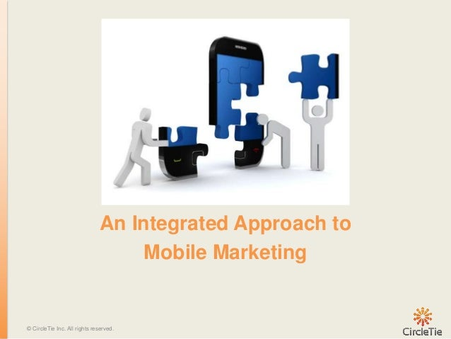 An Integrated Approach to                                   Mobile Marketing© CircleTie Inc. All rights reserved.