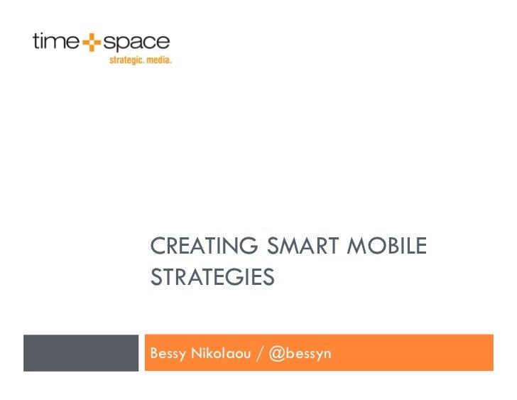 CREATING SMART MOBILESTRATEGIESBessy Nikolaou / @bessyn